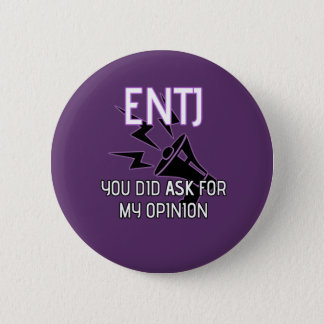 "ENTJ ""You did ask for my opinion"" Button"