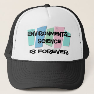 Environmental Science Is Forever Trucker Hat