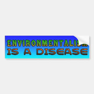 Environmentalism is a Disease Bumper Sticker