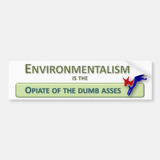 Environmentalism is the Opiate of the Dumb Asses Car Bumper Sticker