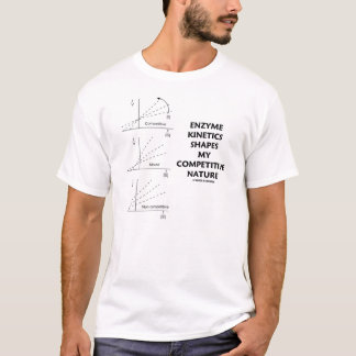 Enzyme Kinetics Shapes My Competitive Nature T-Shirt