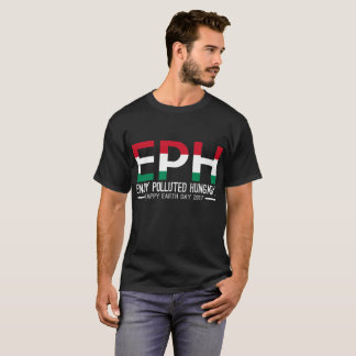 EPH Enjoy Polluted Hungary Happy Earth Day 2017 T-Shirt