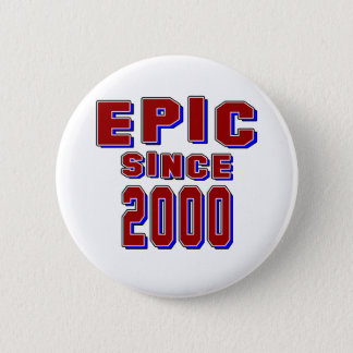 Epic since 2000 2 inch round button