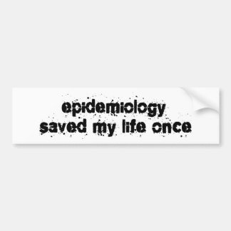 Epidemiology Saved My Life Once Bumper Sticker