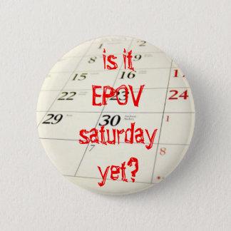 EPOV Saturday yet? 2 Inch Round Button