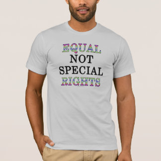 Equal, not special, rights T-Shirt