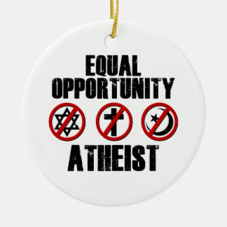 Equal Opportunity Atheist Ceramic Ornament