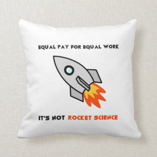 Equal Pay for Equal Work Rocket Science Pillow