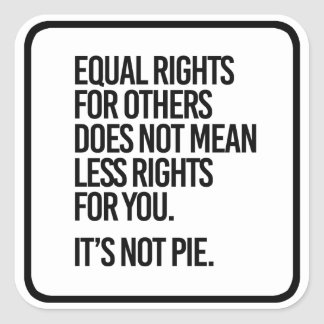 Equal Rights are not Pie - - Pro-Science - Square Sticker
