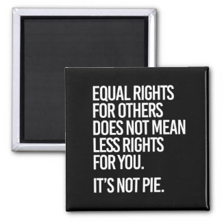 Equal Rights are not Pie - - Pro-Science -- white  Square Magnet