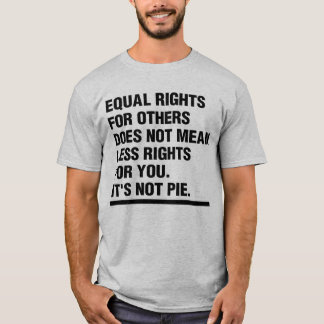 Equal rights, it's not pie. T-Shirt