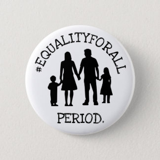 EQUALITY FOR ALL. PERIOD.  Button