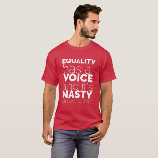 Equality Has A Voice And It's Nasty 2 T-Shirt