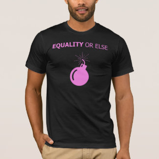 Equality or Else T-Shirt