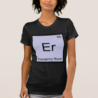 Er - Emergency Room Chemistry Element Symbol Tee