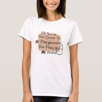 er nurse COME TO MY PLAYGROUND MY RULES T-Shirt