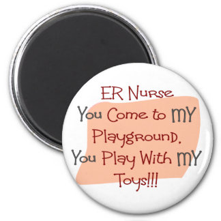 ER Nurse COME TO MY PLAYGROUND MY TOYS 2 Inch Round Magnet