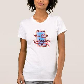 "ER Nurse ""When YOU do Somethng Stupid"" Tee Shirt"
