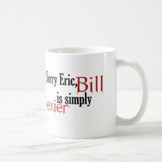 Éric désolé, Bill est simplement plus sexy - tasse