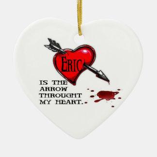 Eric is the arrow through my heart ceramic ornament