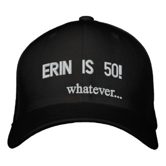 Erin is 50! whatever... baseball cap