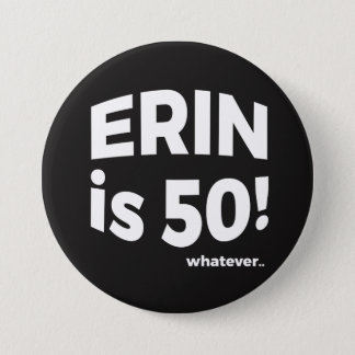 Erin is 50! whatever... Button
