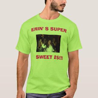 ERIN' S SUPER   SWEET 25!!! T-Shirt
