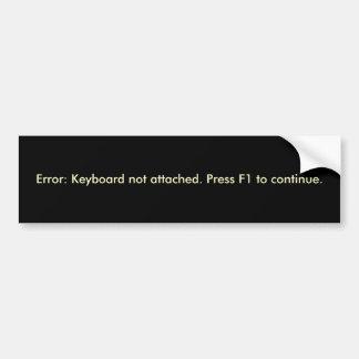 Error: Keyboard not attached. Bumper Sticker