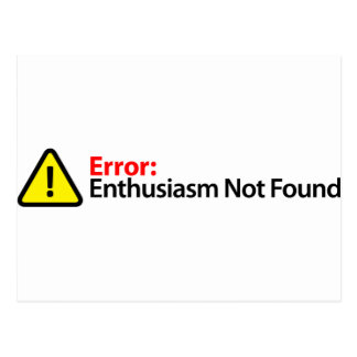 Error Message - Enthusiasm Not Found Postcard