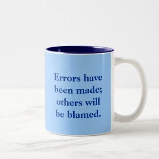 Errors have been made; others will be blamed. Two-Tone coffee mug