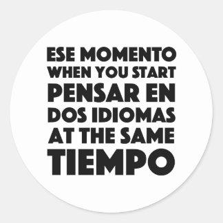 Ese Momento When You Start Funny Spanish/English Classic Round Sticker