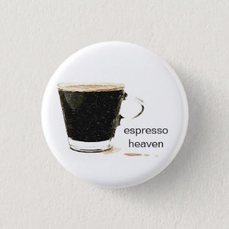 Espresso Heaven Badges 1 Inch Round Button