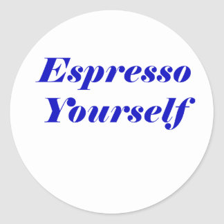 Espresso Yourself Classic Round Sticker