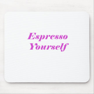 Espresso Yourself Mouse Pad