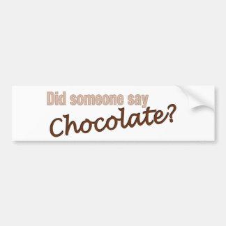 Est-ce que quelqu'un a dit le chocolat ? autocollant de voiture