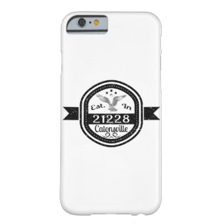 Established In 21228 Catonsville Barely There iPhone 6 Case