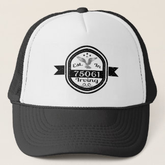 Established In 75061 Irving Trucker Hat