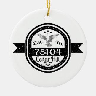 Established In 75104 Cedar Hill Ceramic Ornament