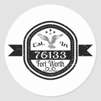 Established In 76133 Fort Worth Classic Round Sticker
