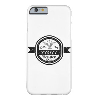 Established In 77077 Houston Barely There iPhone 6 Case