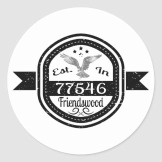 Established In 77546 Friendswood Classic Round Sticker