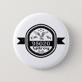 Established In 95020 Gilroy 2 Inch Round Button