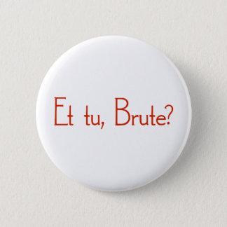 Et Tu, Brute? 2 Inch Round Button