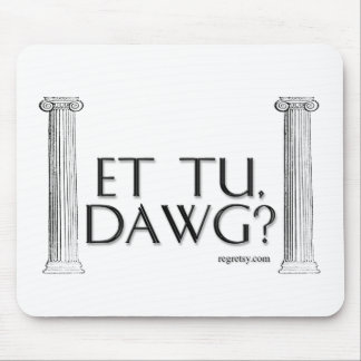 Et Tu, Dawg? Mouse Pads