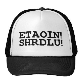 ETAOIN! SHRDLU! TRUCKER HAT