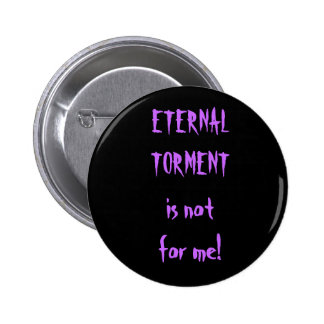 ETERNAL TORMENT is not for me! Pin
