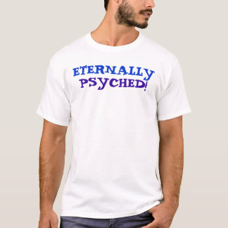 Eternally Psyched! T-Shirt
