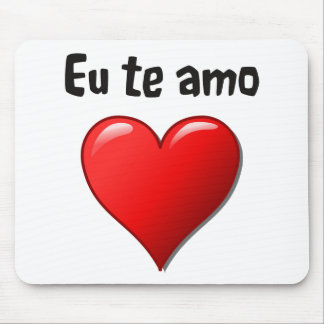 Eu te amo - I love you in Portuguese Mouse Pad