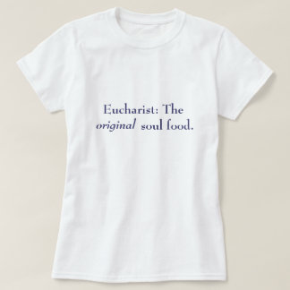 Eucharist: The Original Soul Food - T-Shirt, Navy T-Shirt