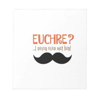 EUCHRE? I Never Even Met Her! Notepad